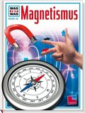 Magnetismus - Was ist was Bd.39