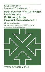 Einführung in die Geschichtswissenschaft: Grundprobleme, Arbeitsorganisation, Hilfsmittel; Bd.1