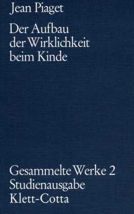 Gesammelte Werke, 10 Bde.: Der Aufbau der Wirklichkeit beim Kinde; Bd.2