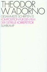 Gesammelte Schriften: Komposition für den Film; Der getreue Korrepetitor; Bd.15