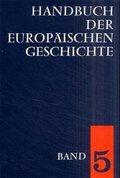 Handbuch der europäischen Geschichte: Europa von der Französischen Revolution zu den nationalstaatlichen Bewegungen des 19. Jahrhunderts; Bd.5