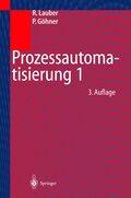Prozessautomatisierung: Automatisierungssysteme und Automatisierungsstrukturen, Computersysteme und Bussysteme für die Anlagenautomatisierung un; Bd.1