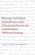 Grundlinien einer Erkenntnistheorie der Goetheschen Weltanschauung