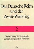 Das Deutsche Reich und der Zweite Weltkrieg: Die Errichtung der Hegemonie auf dem europäischen Kontinent; Bd.2
