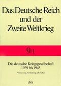 Das Deutsche Reich und der Zweite Weltkrieg: Die deutsche Kriegsgesellschaft 1939 bis 1945; Bd.9/1 - Tl.1