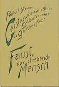 Geisteswissenschaftliche Erläuterungen zu Goethes 'Faust', 2 Bde.: Faust, der strebende Mensch; Bd.1