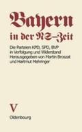 Bayern in der NS-Zeit: Die Parteien KPD, SPD, BVP in Verfolgung und Widerstand; Bd.5