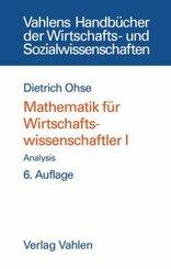 Mathematik für Wirtschaftswissenschaftler: Mathematik für Wirtschaftswissenschaftler  Bd. I: Analysis