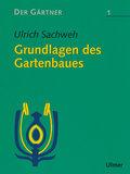 Der Gärtner: Grundlagen des Gartenbaues; Bd.1