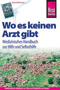 Reise Know-How, Wo es keinen Arzt gibt - Medizinisches Handbuch zur Hilfe und Selbsthilfe - Where There Is No Doctor