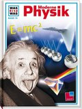 Moderne Physik - Was ist was Bd.79