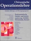 Chirurgische Operationslehre: Posttraumatische Defektsanierung und Infektsanierung. Schädel, Wirbelsäule, Becken; Bd.8