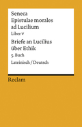 Briefe an Lucilius über Ethik - Epistulae morales ad Lucilium - Tl.5