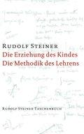 Die Erziehung des Kindes vom Gesichtspunkte der Geisteswissenschaft / Die Methodik des Lehrens und die Lebensbedingungen