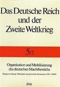 Das Deutsche Reich und der Zweite Weltkrieg: Organisation und Mobilisierung des deutschen Machtbereichs; Bd.5/2 - Tl.2