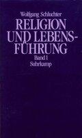 Religion und Lebensführung, 2 Bde.: Studien zu Max Webers Kulturtheorie und Werttheorie; Bd.1