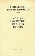 Wörterbuch der Mythologie: Götter und Mythen im alten Europa; Bd.2