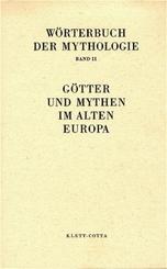 Wörterbuch der Mythologie: Wörterbuch der Mythologie / Die alten Kulturvölker / Götter und Mythen im Alten Europa (Wörterbuch der Mythologie, Bd. ?