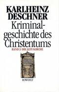 Kriminalgeschichte des Christentums: Die Alte Kirche; Bd.3