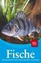 Fische; Süßwasserfische sowie Arten der Nord- und Ostsee   ; Deutsch; , 118 farb. abb. 108 Ill. -