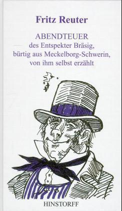 Abendteuer des Entspekter Bräsig, bürtig aus Meckelborg-Schwerin, von ihm selbst erzählt