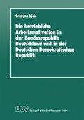Die betriebliche Arbeitsmotivation in der Bundesrepublik Deutschland und in der DDR