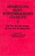 Handbuch der baden-württembergischen Geschichte: Vom Ende des Alten Reiches bis zum Ende der Monarchien; Bd.3
