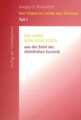Der Osten im Lichte des Westens: Die Lehre von Agni Yoga aus der Sicht der christlichen Esoterik