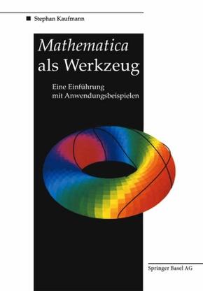 Mathematica als Werkzeug Eine Einführung mit Anwendungsbeispielen