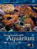 Das Korallenriff-Aquarium: Dekoration und Aquarientypen, Einfahren eines Korallenriff-Aquariums, Lebende Steine und Algen, Futter, Vermehrung, Para; Bd.2