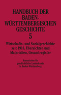 Handbuch der baden-württembergischen Geschichte: Wirtschafts- und Sozialgeschichte seit 1918 - Übersichten und Materialien - Gesamtregister; Bd.5