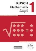 Kusch Mathematik, Neuausgabe 2013: Arithmetik und Algebra, Schülerbuch; Bd.1