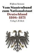 Vom Staatenbund zum Nationalstaat. Deutschland 1806-1871