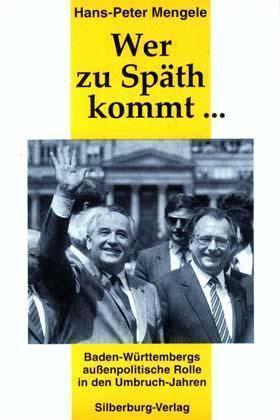 Wer zu Späth kommt . . . Baden-Württembergs außenpolitische Rolle in den Umbruch-Jahren