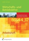 Wirtschafts- und Betriebslehre für die berufliche Schule in Nordrhein-Westfalen: Arbeitsheft