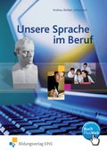 Unsere Sprache im Beruf: Lehrbuch für den Deutschunterricht in beruflichen Schulen