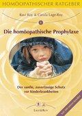 Homöopathischer Ratgeber: Die homöopathische Prophylaxe bei Kinderkrankheiten; Bd.4