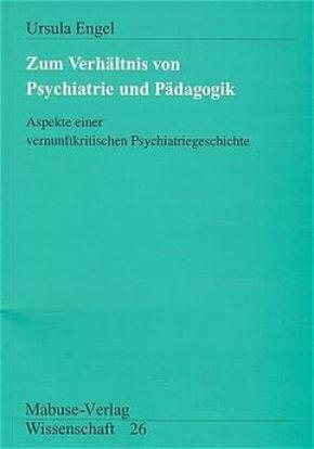 Zum Verhältnis von Psychiatrie und Pädagogik