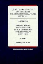 Quellensammlung zur Geschichte der deutschen Sozialpolitik 1867 bis 1914: Von der Reichsgründungszeit bis zur Kaiserlichen Sozialbotschaft 1867-1881; Abt.1 - Bd.3