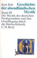 Geschichte der abendländischen Mystik, 4 Bde.: Die Mystik des deutschen Predigerordens und ihre Grundlegung durch die Hochscholastik; Bd.3