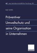 Präventiver Umweltschutz und seine Organisation in Unternehmen
