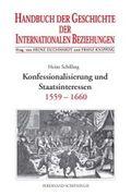 Handbuch der Geschichte der Internationalen Beziehungen: Konfessionalisierung und Staatsinteressen 1559-1659; Bd.2