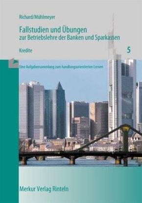 Fallstudien und Übungen zur Betriebslehre der Banken und Sparkassen: Kredite; H.5