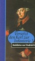 Versetzt den Kerl zur Infanterie, Anekdoten von Friedrich II.