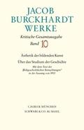 Werke: Jacob Burckhardt Werke Bd. 10: Ästhetik der bildenden Kunst - Über das Studium der Geschichte; Bd.10