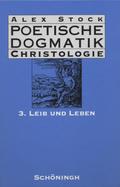 Poetische Dogmatik, Christologie: Leib und Leben; Bd.3