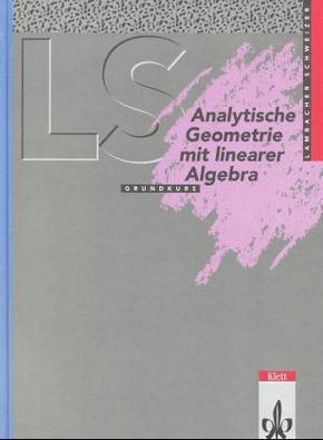 Lambacher-Schweizer, Sekundarstufe II: Analytische Geometrie mit Linearer Algebra Grundkurs Ausgabe A (Baden-Württemberg, Hessen, Niedersachsen)
