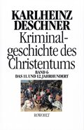 Kriminalgeschichte des Christentums: Kriminalgeschichte des Christentums - 11. und 12. Jahrhundert; Bd.6 - Bd.6