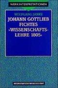 Johann Gottlieb Fichtes 'Wissenschaftslehre 1805'
