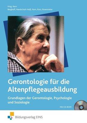 Gerontologie für die Altenpflegeausbildung: Grundlagen der Gerontologie, Psychologie und Soziologie, m. CD-ROM; Bd.1
